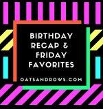 Birthday Recap + Friday Favorites!